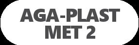 AGA-PLAST MET 2